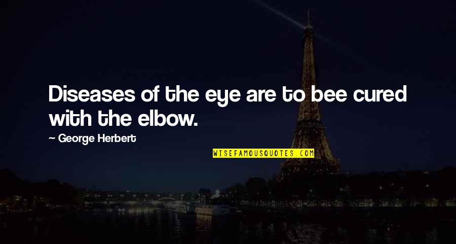 Bee Quotes By George Herbert: Diseases of the eye are to bee cured