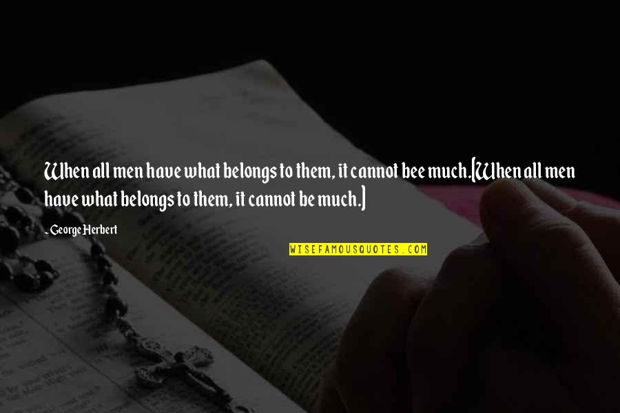 Bee Quotes By George Herbert: When all men have what belongs to them,