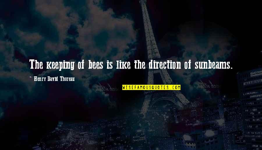 Bee Quotes By Henry David Thoreau: The keeping of bees is like the direction