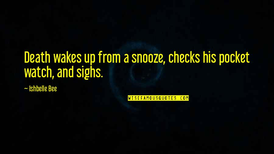 Bee Quotes By Ishbelle Bee: Death wakes up from a snooze, checks his