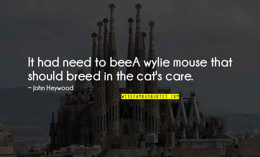 Bee Quotes By John Heywood: It had need to beeA wylie mouse that