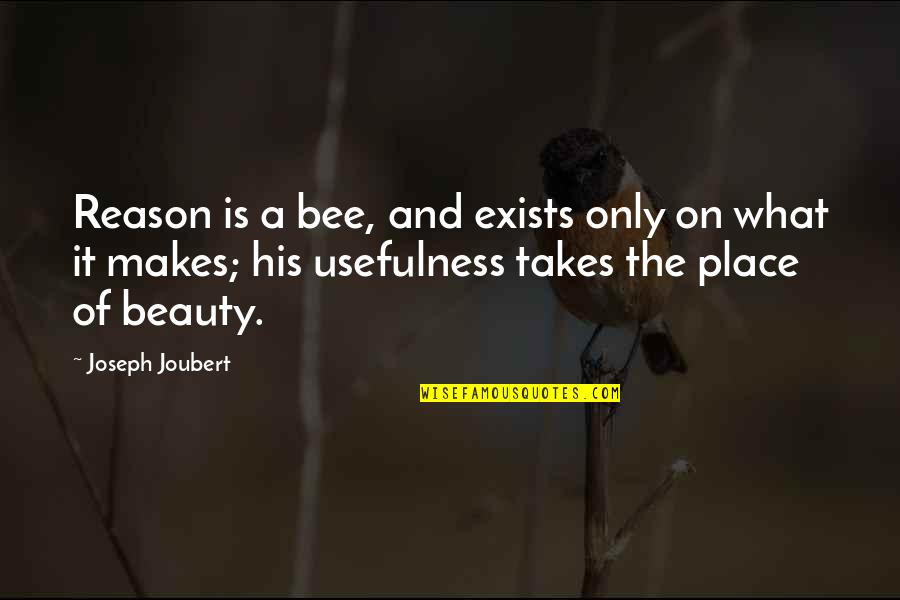 Bee Quotes By Joseph Joubert: Reason is a bee, and exists only on
