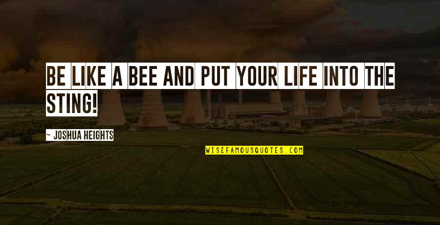 Bee Quotes By Joshua Heights: be like a bee and put your life