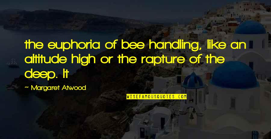 Bee Quotes By Margaret Atwood: the euphoria of bee handling, like an altitude