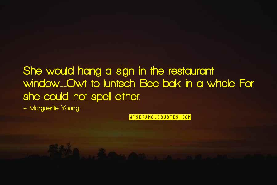 Bee Quotes By Marguerite Young: She would hang a sign in the restaurant