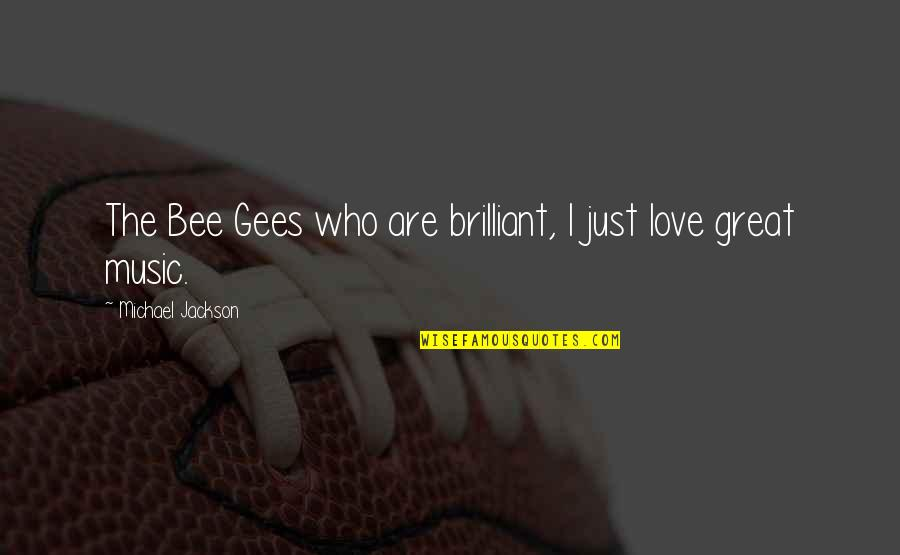 Bee Quotes By Michael Jackson: The Bee Gees who are brilliant, I just