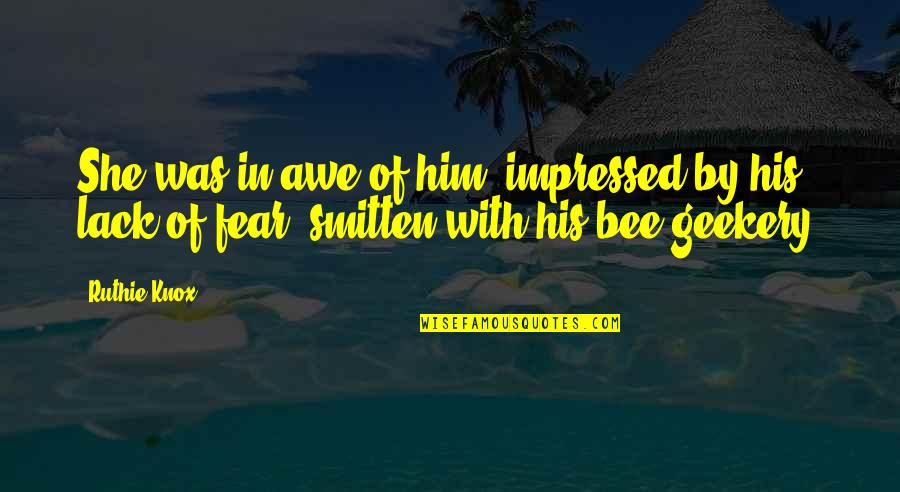 Bee Quotes By Ruthie Knox: She was in awe of him, impressed by