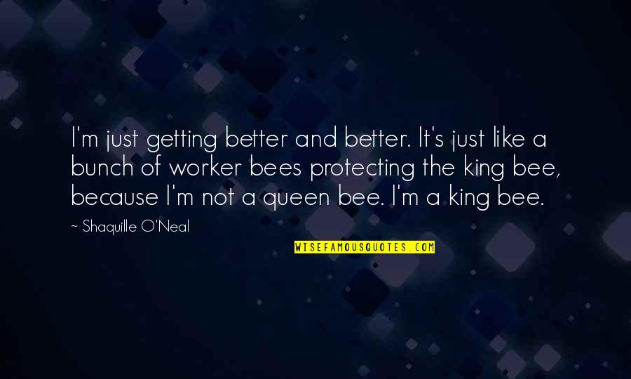 Bee Quotes By Shaquille O'Neal: I'm just getting better and better. It's just