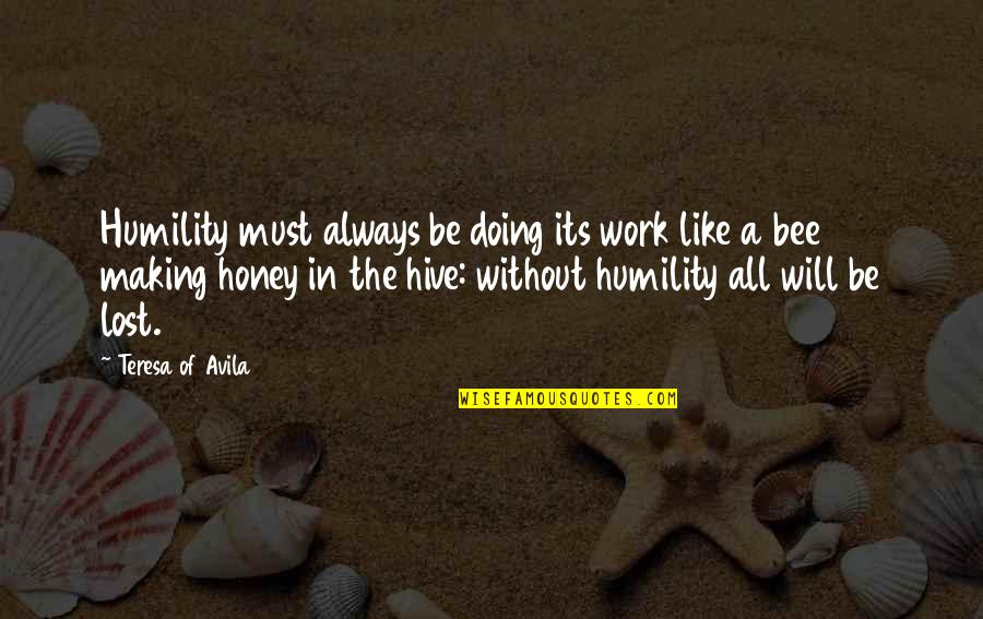 Bee Quotes By Teresa Of Avila: Humility must always be doing its work like
