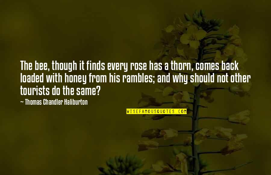Bee Quotes By Thomas Chandler Haliburton: The bee, though it finds every rose has