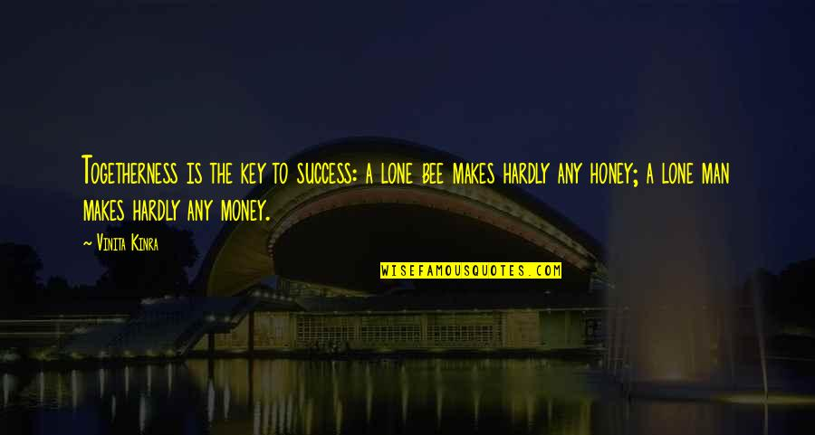Bee Quotes By Vinita Kinra: Togetherness is the key to success: a lone