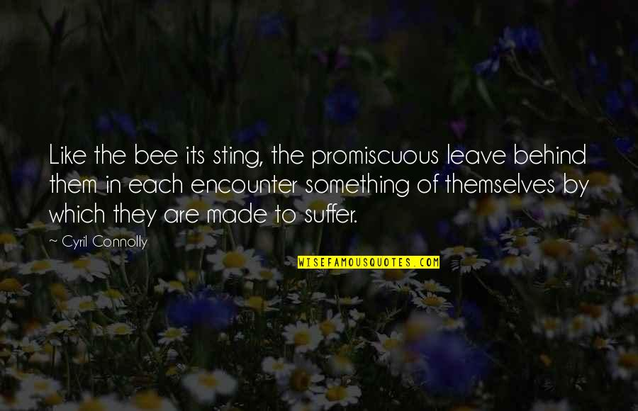 Bee Sting Quotes By Cyril Connolly: Like the bee its sting, the promiscuous leave