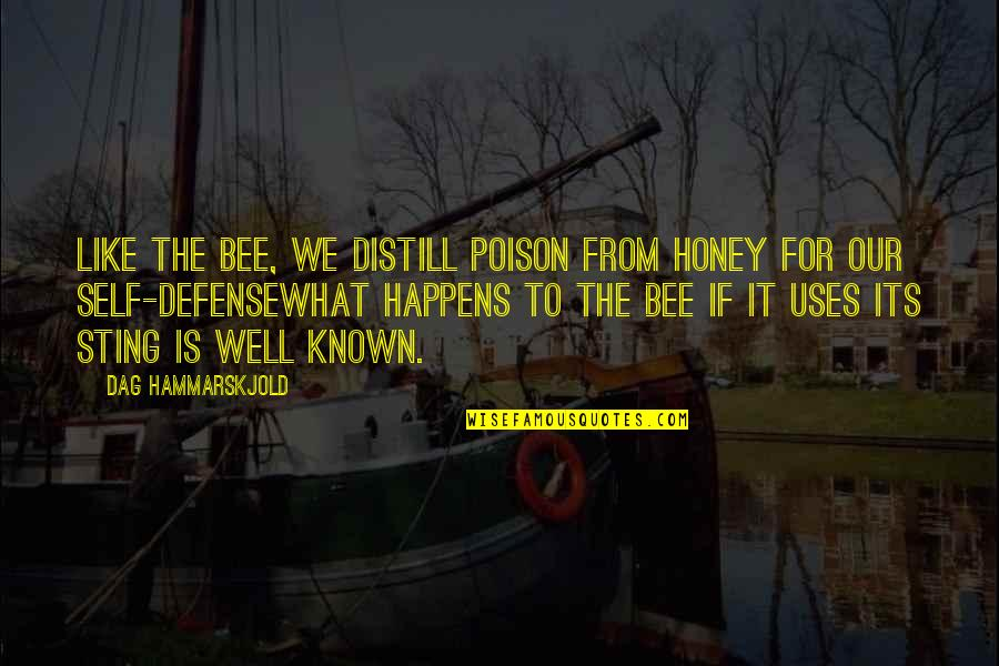 Bee Sting Quotes By Dag Hammarskjold: Like the bee, we distill poison from honey