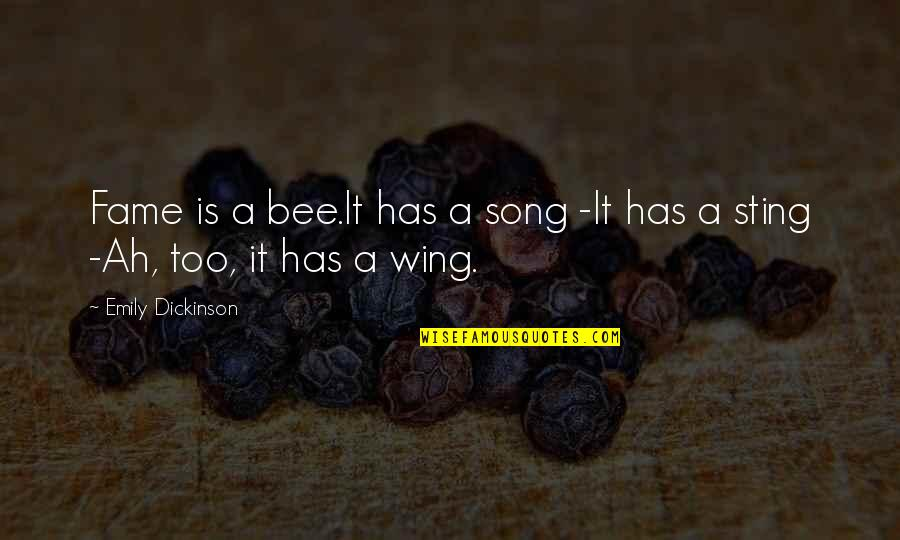 Bee Sting Quotes By Emily Dickinson: Fame is a bee.It has a song -It