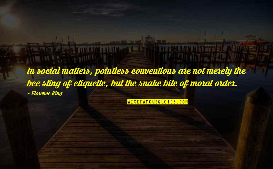 Bee Sting Quotes By Florence King: In social matters, pointless conventions are not merely