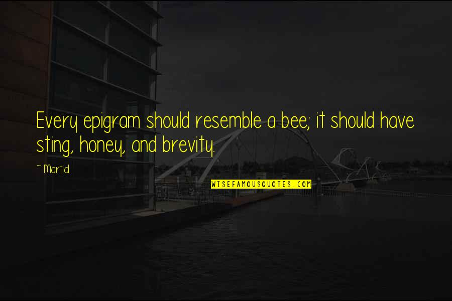 Bee Sting Quotes By Martial: Every epigram should resemble a bee; it should
