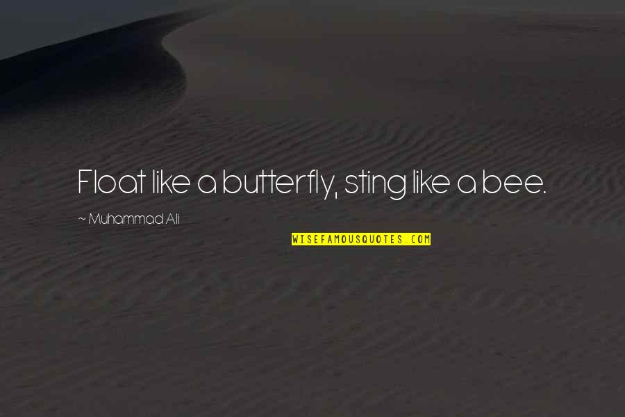 Bee Sting Quotes By Muhammad Ali: Float like a butterfly, sting like a bee.