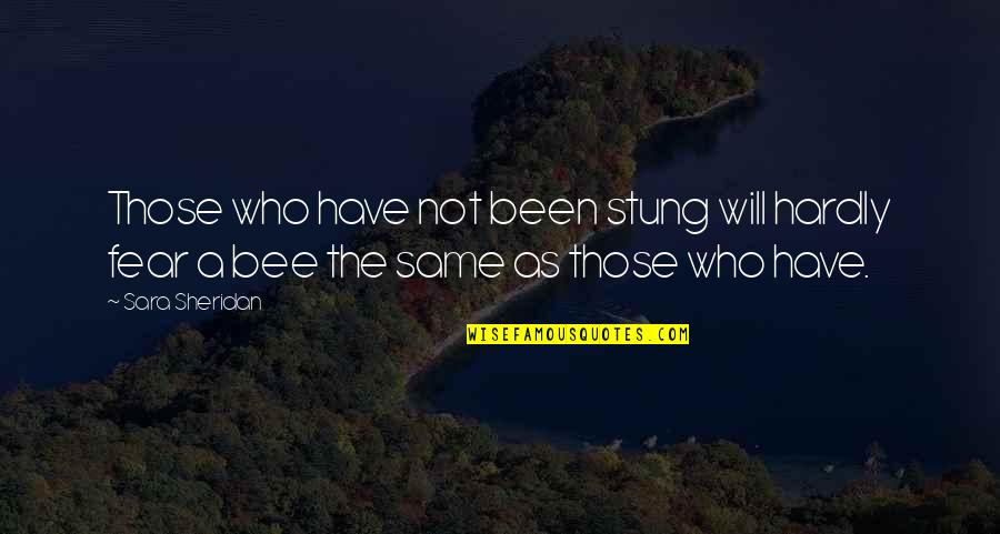 Bee Sting Quotes By Sara Sheridan: Those who have not been stung will hardly