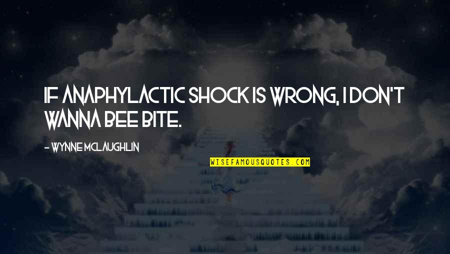 Bee Sting Quotes By Wynne McLaughlin: If anaphylactic shock is wrong, I don't wanna