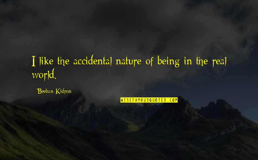Beeban Kidron Quotes By Beeban Kidron: I like the accidental nature of being in