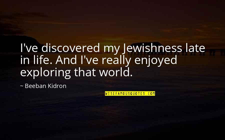 Beeban Kidron Quotes By Beeban Kidron: I've discovered my Jewishness late in life. And