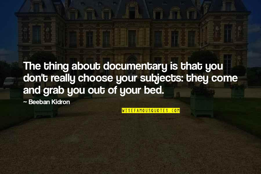 Beeban Kidron Quotes By Beeban Kidron: The thing about documentary is that you don't