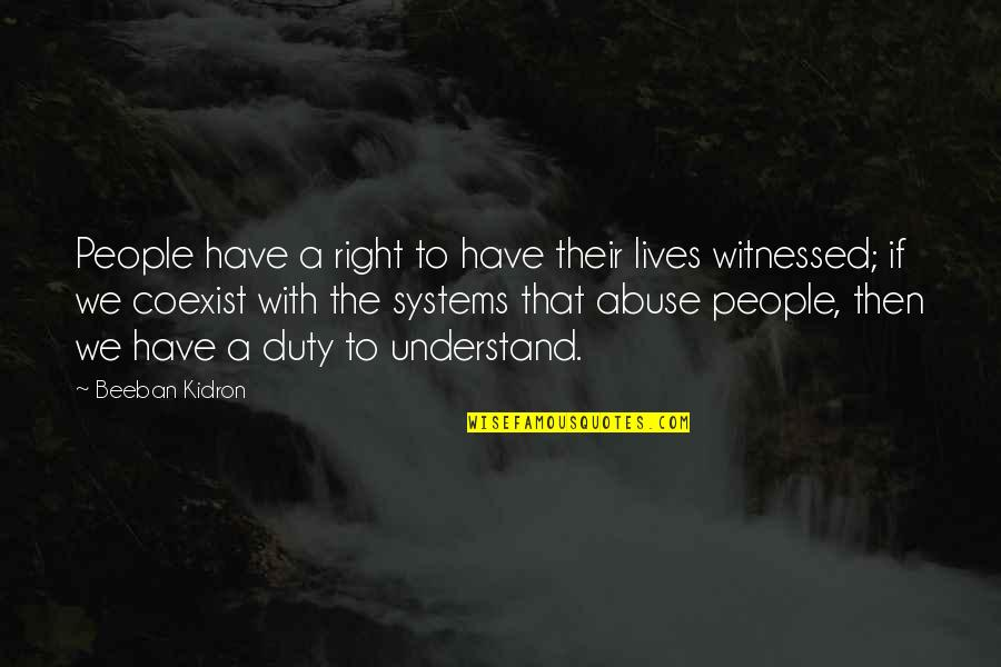 Beeban Kidron Quotes By Beeban Kidron: People have a right to have their lives