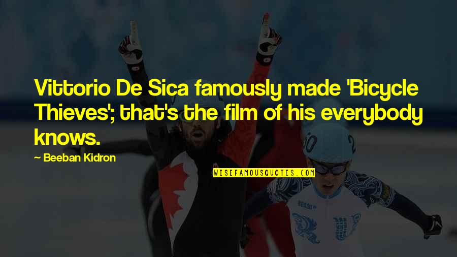 Beeban Kidron Quotes By Beeban Kidron: Vittorio De Sica famously made 'Bicycle Thieves'; that's