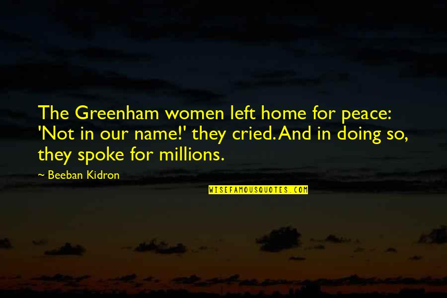 Beeban Kidron Quotes By Beeban Kidron: The Greenham women left home for peace: 'Not