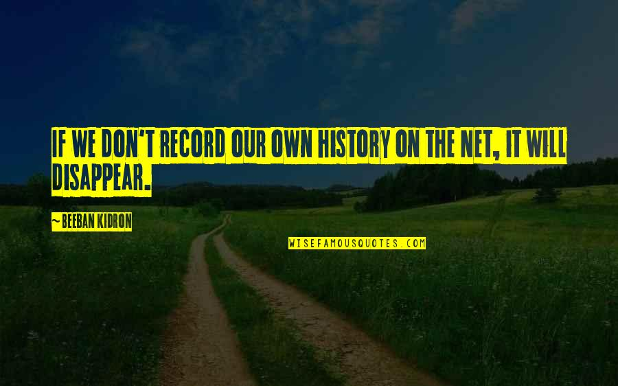 Beeban Kidron Quotes By Beeban Kidron: If we don't record our own history on