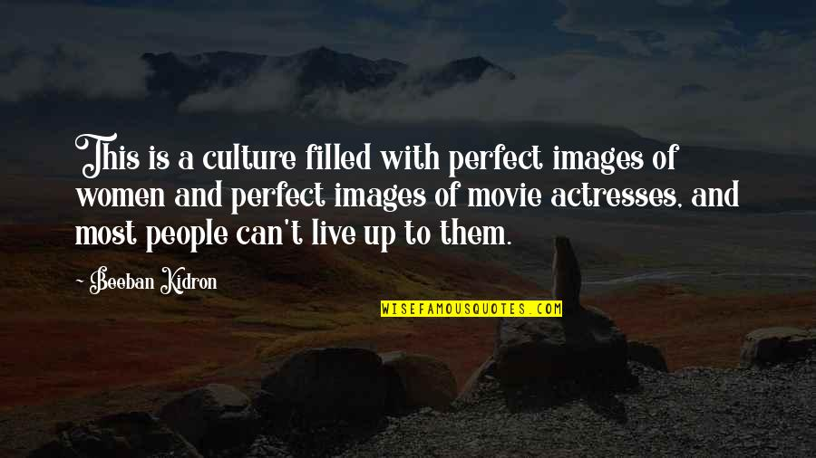 Beeban Kidron Quotes By Beeban Kidron: This is a culture filled with perfect images