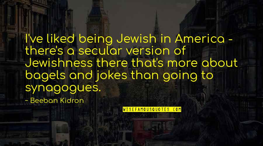 Beeban Kidron Quotes By Beeban Kidron: I've liked being Jewish in America - there's