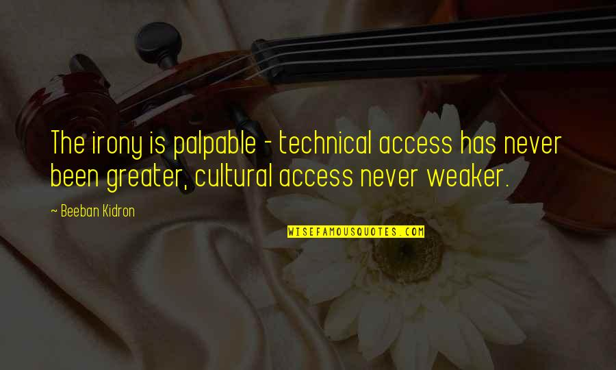 Beeban Kidron Quotes By Beeban Kidron: The irony is palpable - technical access has