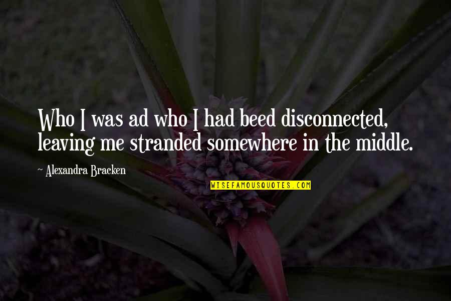 Beed Quotes By Alexandra Bracken: Who I was ad who I had beed