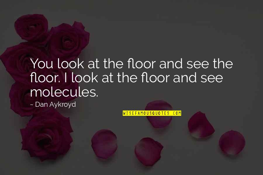 Beef Burgers Quotes By Dan Aykroyd: You look at the floor and see the