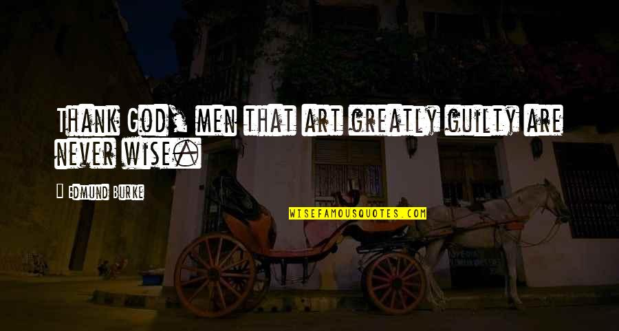 Beef Burgers Quotes By Edmund Burke: Thank God, men that art greatly guilty are