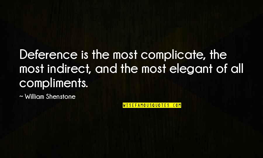Beef Burgers Quotes By William Shenstone: Deference is the most complicate, the most indirect,