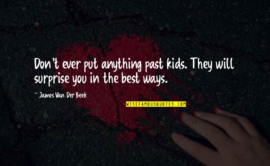 Beek Quotes By James Van Der Beek: Don't ever put anything past kids. They will