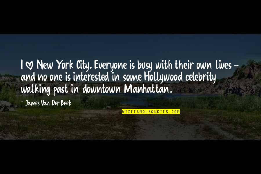 Beek Quotes By James Van Der Beek: I love New York City. Everyone is busy