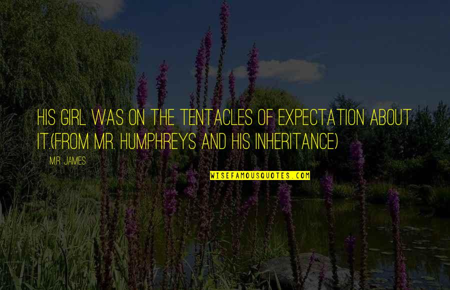 Beek Quotes By M.R. James: His girl was on the tentacles of expectation