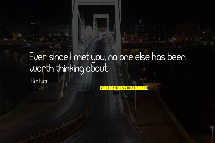 Been About You Since I Met You Quotes By Kim Karr: Ever since I met you, no one else