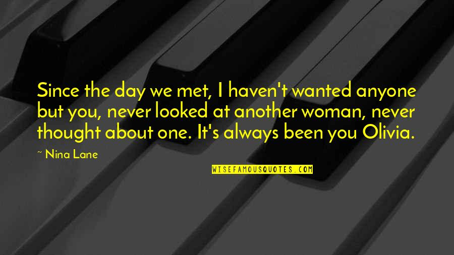 Been About You Since I Met You Quotes By Nina Lane: Since the day we met, I haven't wanted