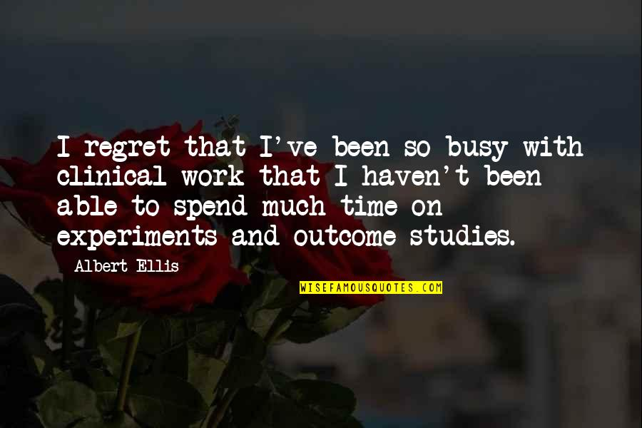 Been Busy Quotes By Albert Ellis: I regret that I've been so busy with