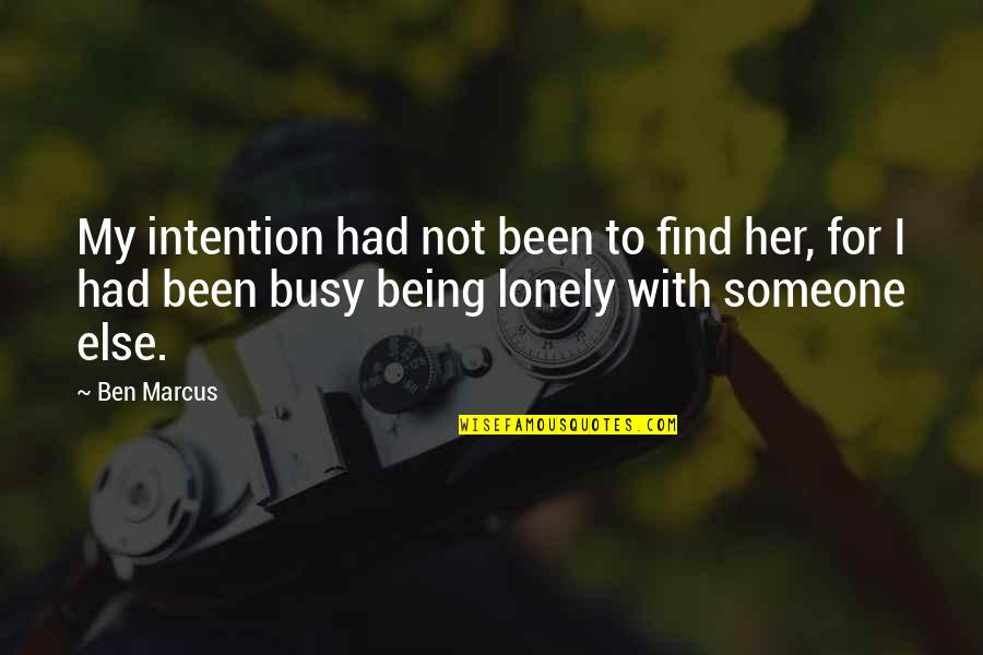 Been Busy Quotes By Ben Marcus: My intention had not been to find her,