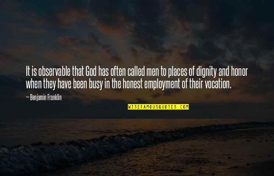 Been Busy Quotes By Benjamin Franklin: It is observable that God has often called