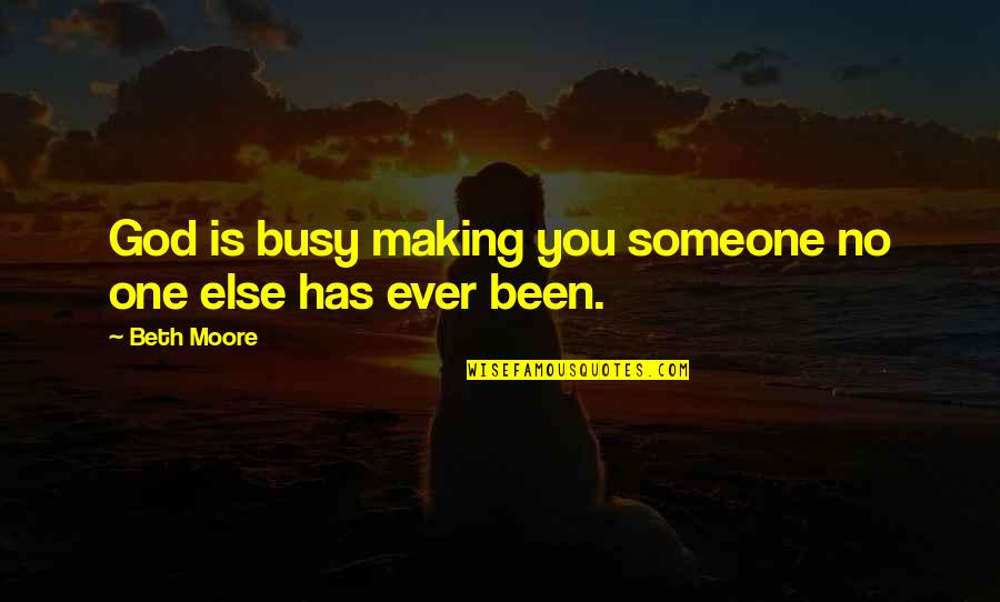 Been Busy Quotes By Beth Moore: God is busy making you someone no one
