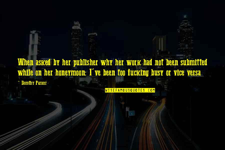 Been Busy Quotes By Dorothy Parker: When asked by her publisher why her work