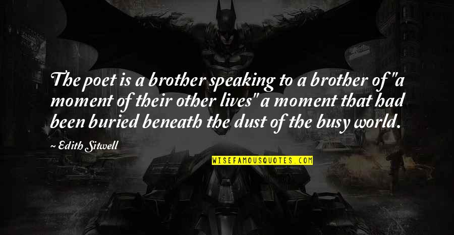 Been Busy Quotes By Edith Sitwell: The poet is a brother speaking to a