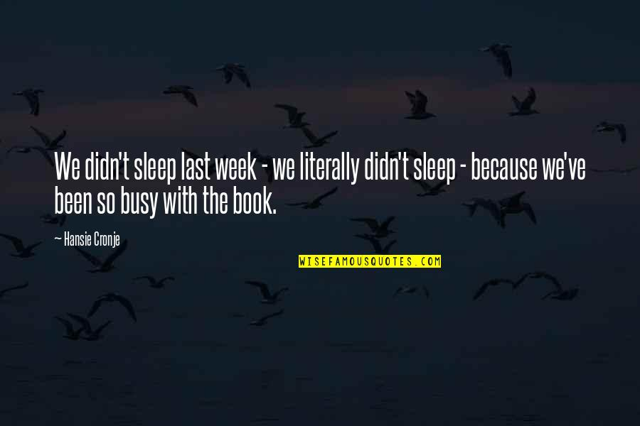 Been Busy Quotes By Hansie Cronje: We didn't sleep last week - we literally