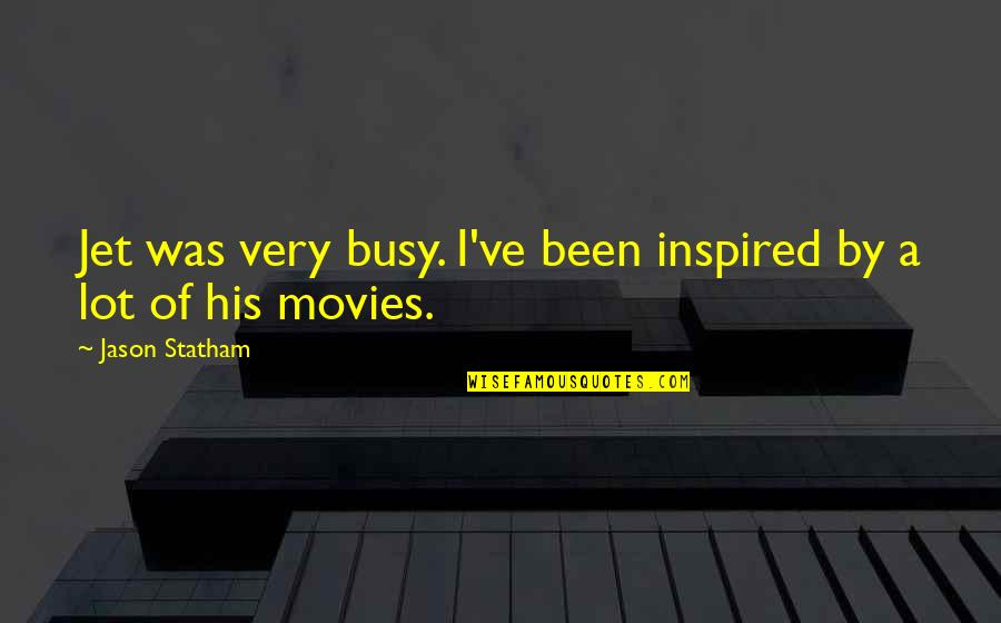 Been Busy Quotes By Jason Statham: Jet was very busy. I've been inspired by